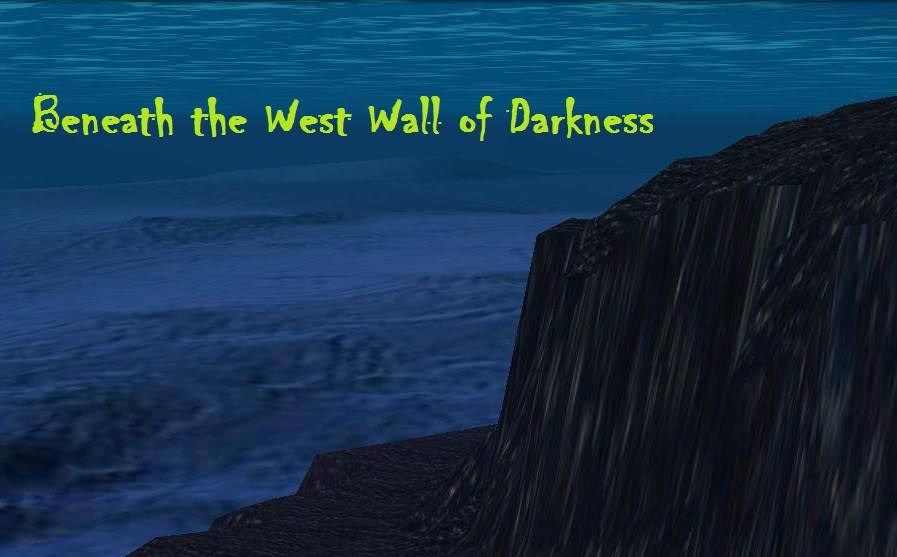 Beneath the West Wall of Darkness